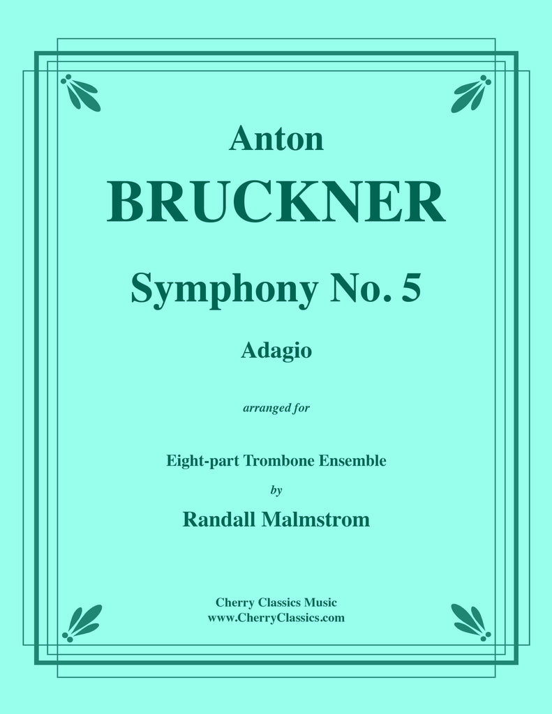 Bruckner - Symphony No. 5 Adagio for 8-part Trombone Ensemble - Cherry Classics Music