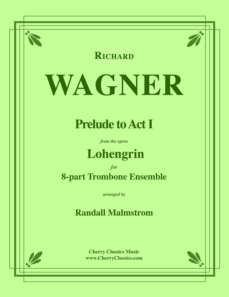 Wagner - Prelude to Act I from Lohengrin for 8-part Trombone Ensemble - Cherry Classics Music