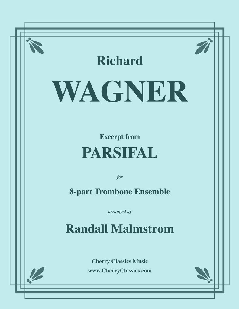 Wagner - Excerpt from Parsifal for 8-part Trombone Ensemble - Cherry Classics Music