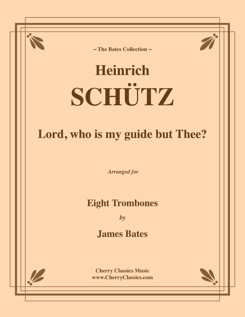 Schutz - Lord, who is my guide but Thee, for 8-part Trombone Ensemble