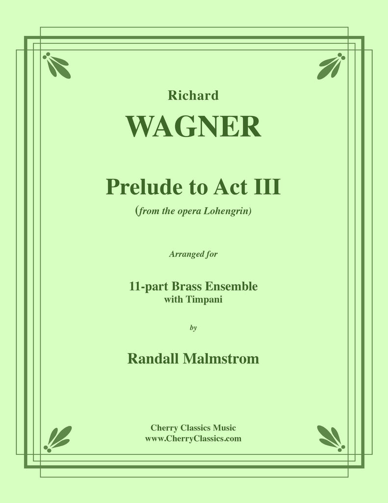 Wagner - Prelude to Act III from Lohengrin for 11-part Brass Ensemble & Timpani (optional)