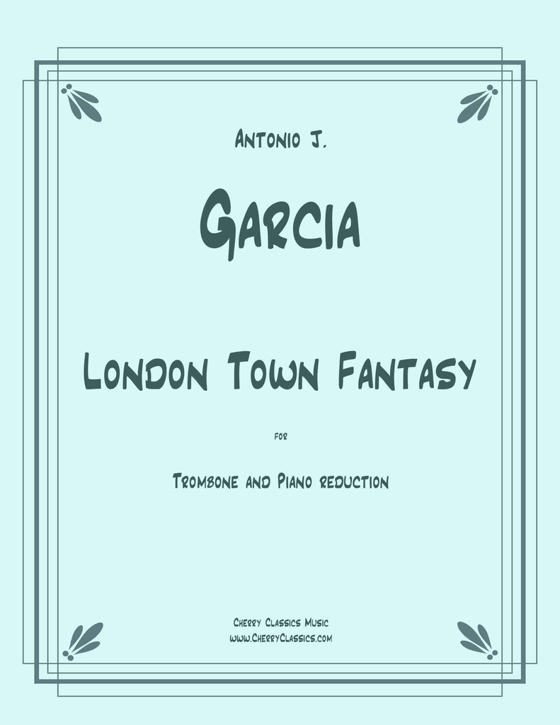 Garcia - London Town Fantasy for Solo Trombone and Piano reduction