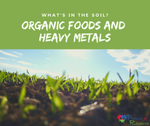 Organic Food And Heavy Metals Part 2