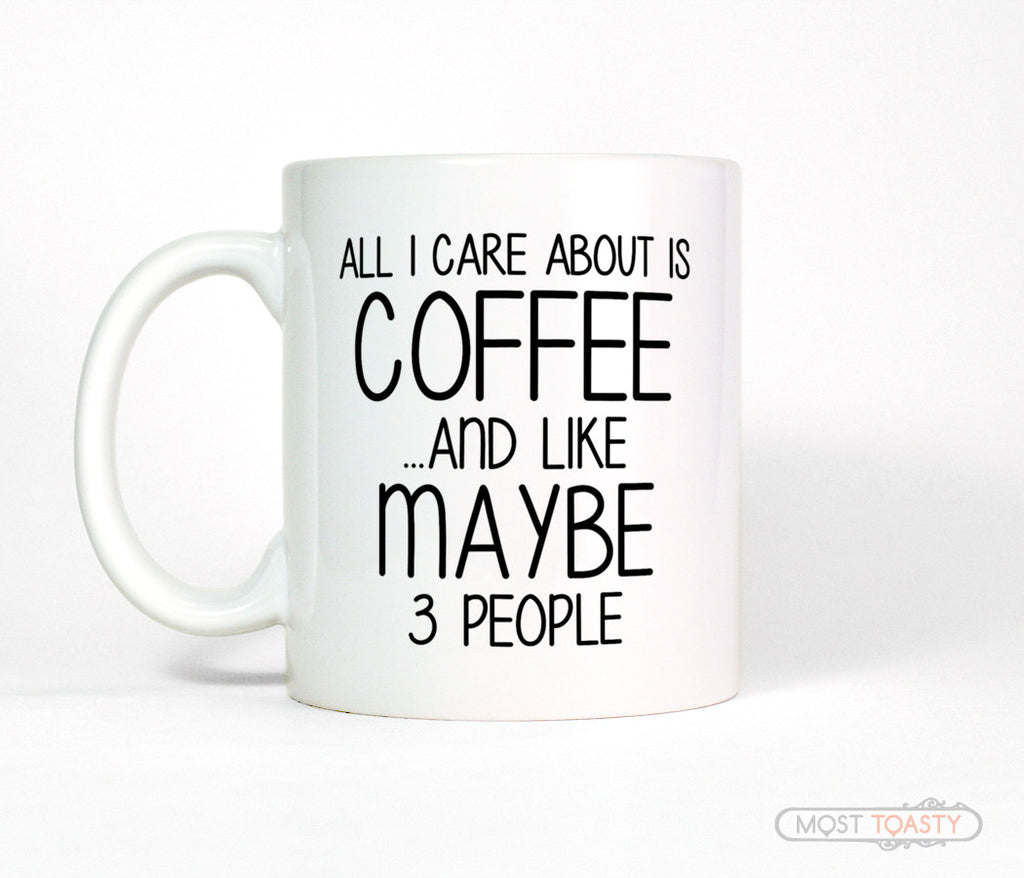 Funny Coffee Lover Quote Mug, All I Care About is Coffee