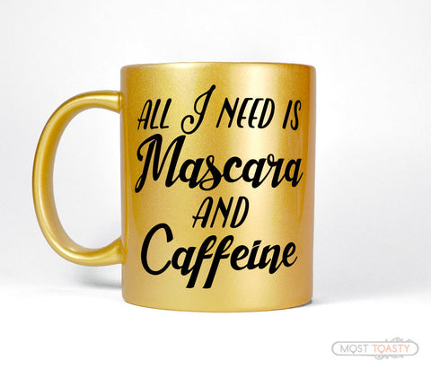 All I Need Is Mascara and Caffeine Womens Gold Makeup Coffee Mug