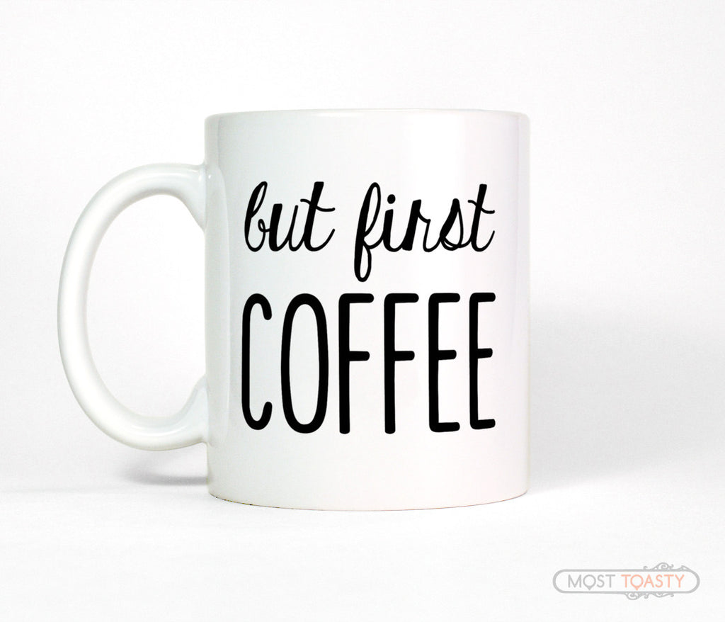 But First Coffee Ceramic Mug - Funny Coffee Cup