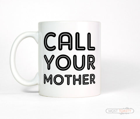 Call Your Mother Funny Coffee Mug
