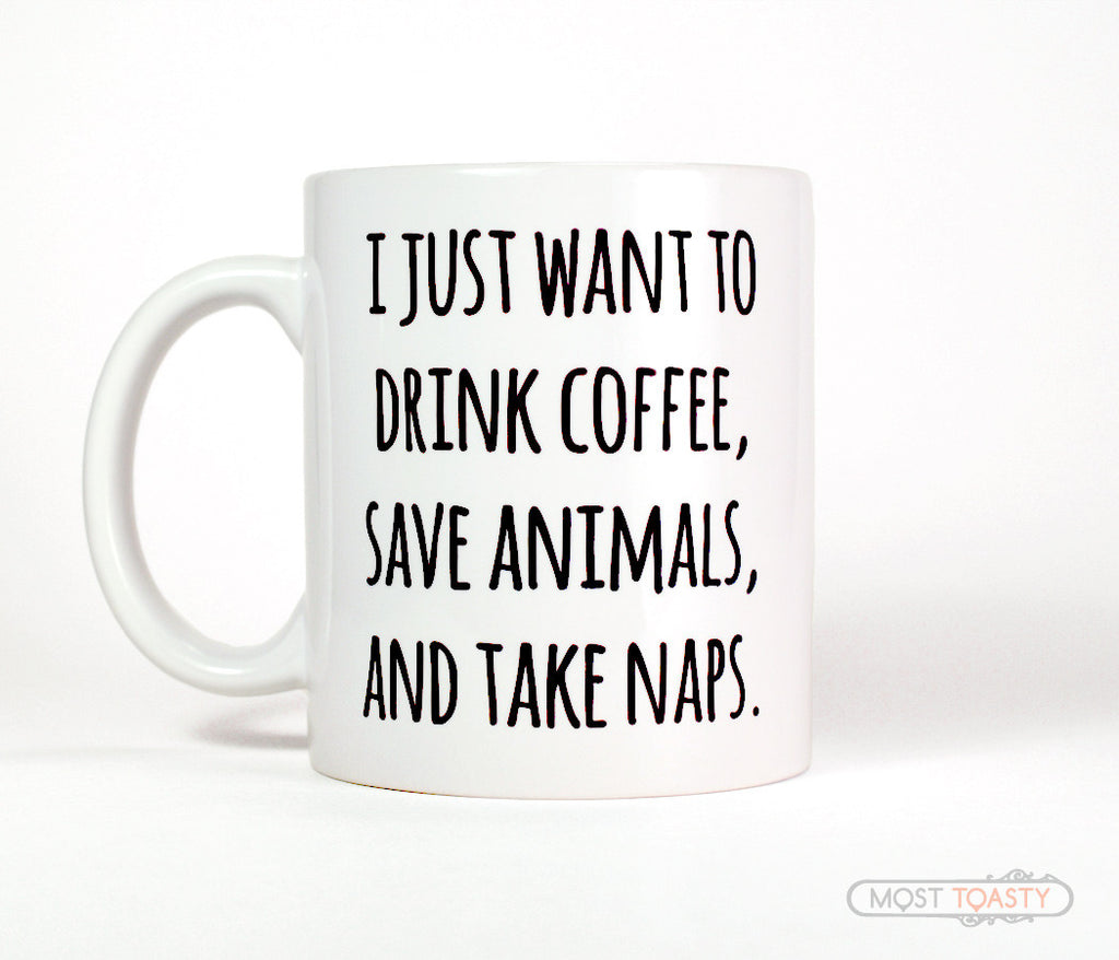 I Just Want To Drink Coffee, Save Animals and Take Naps Coffee Mug