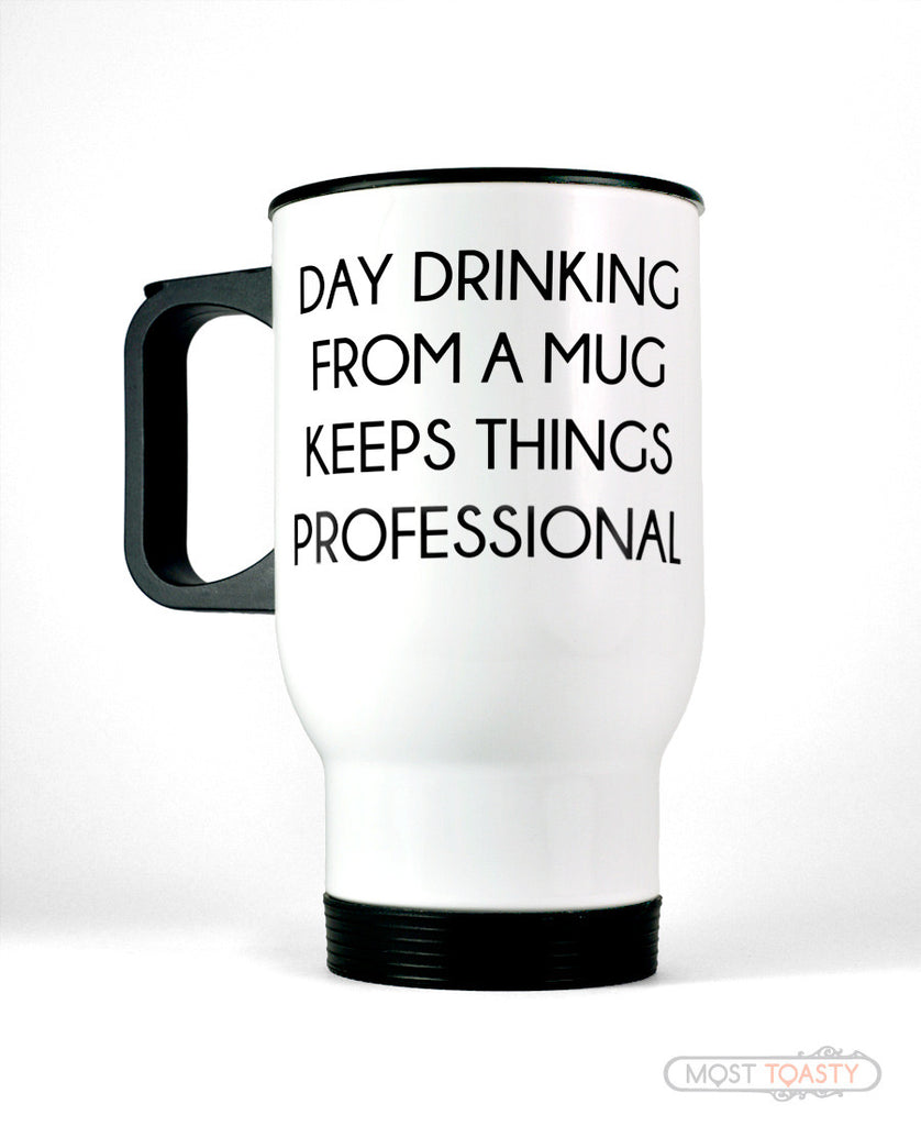 Day Drinking From a Mug Keeps Things Professional Travel Mug