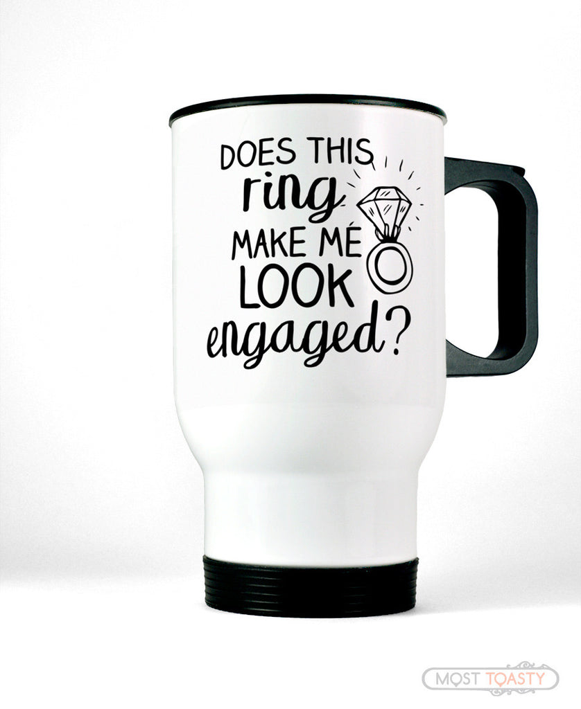 Does This Ring Make Me Look Engaged Stainless Steel Travel Mug