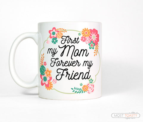 First My Mom Forever My Friend Quote Coffee Mug