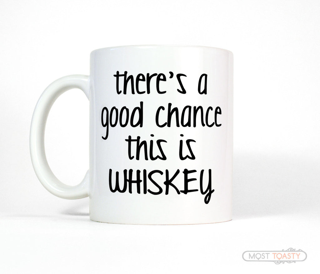There's a Good Chance This Is Whiskey Funny Coffee Mug