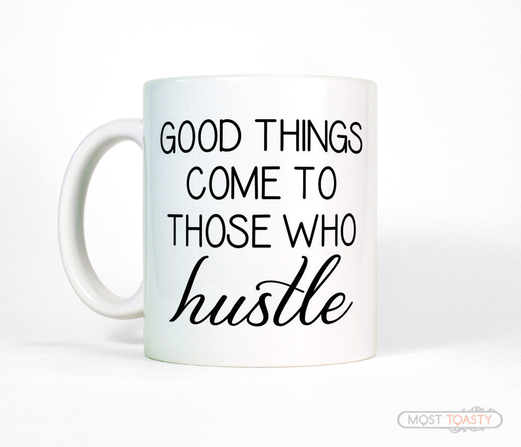 Good Things Come To Those Who Hustle Women's Coffee Mug