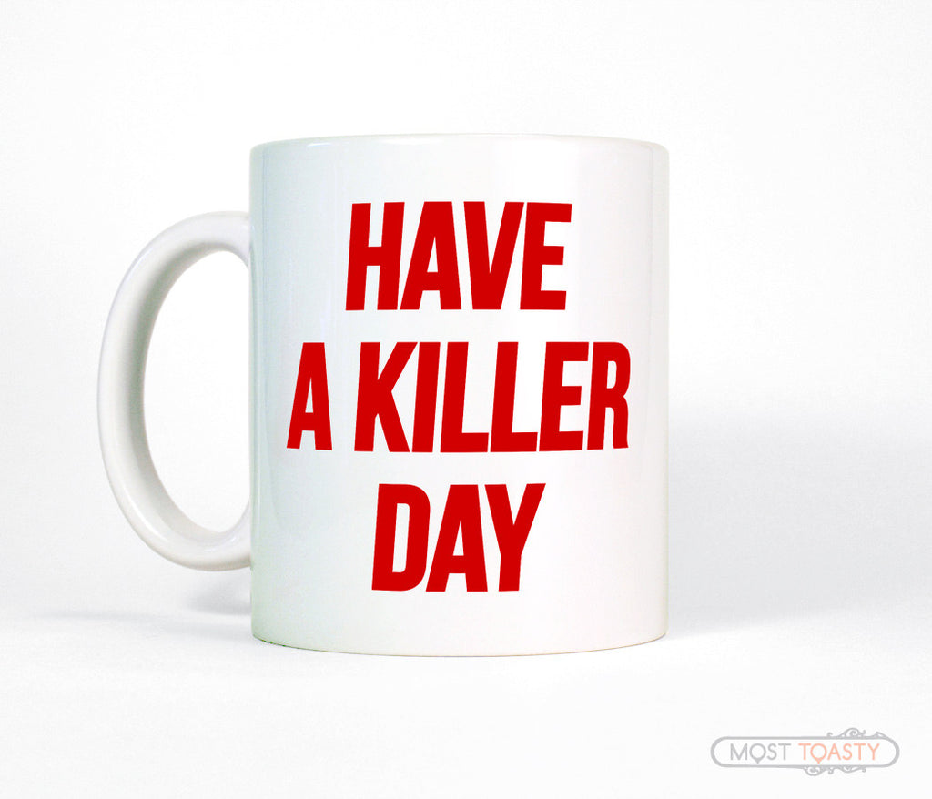 Have a Killer Day Quote Coffee Mug, Dexter fan Mug