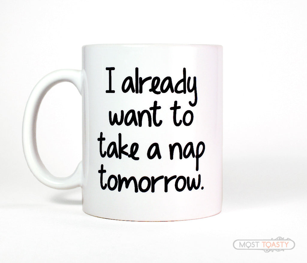 I Already Want To Take A Nap Tomorrow Funny Coffee Mug