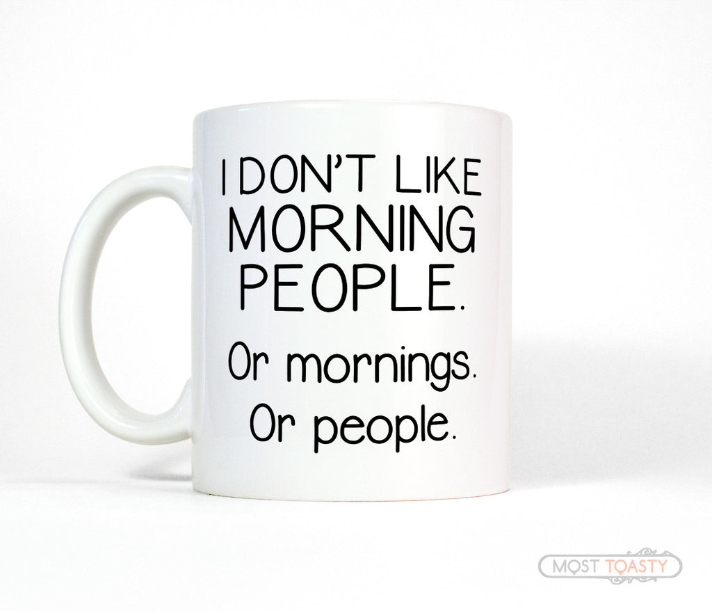I Don't Like Morning People or Mornings or People Funny Coffee Mug