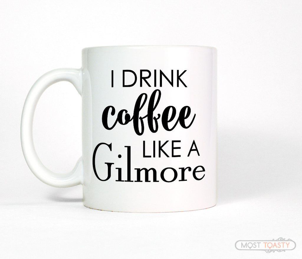 I Drink Coffee Like a Gilmore Girl Quote Coffee Mug