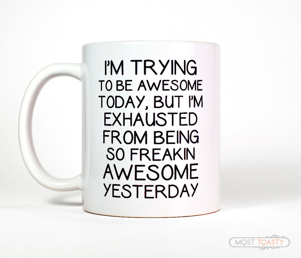 I'm Trying To Be Awesome Today Ceramic Coffee Mug