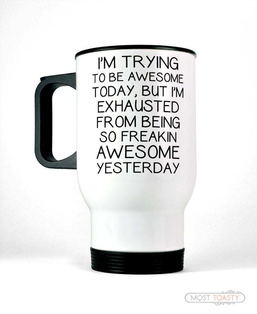 I'm Trying To Be Awesome Today Stainless Steel Travel Mug