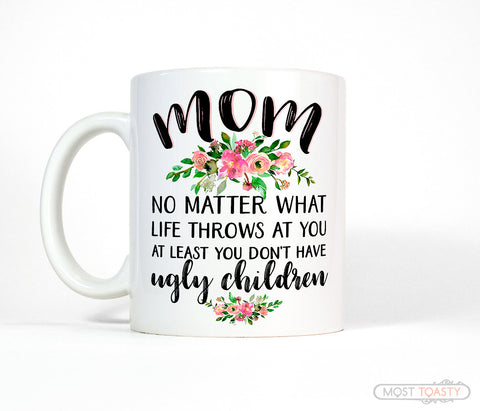 Funny Mother's Day Quote Mug, No Matter What Life Throws at You