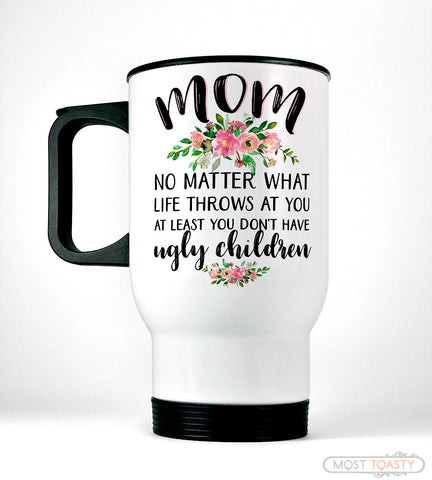 Cute And Funny Mom Quote Stainless Steel Travel Mug ...