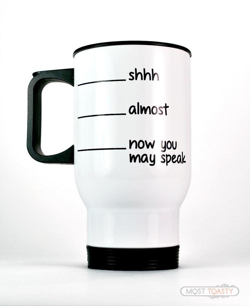 Shhh Almost Now You May Speak Travel Coffee Mug