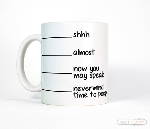 Shhh Almost Now You May Speak Poop Coffee Mug