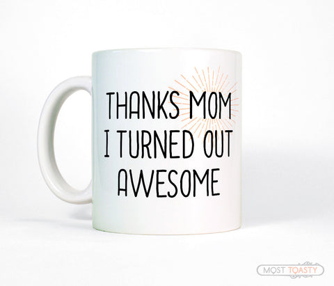 Thanks Mom I Turned Out Awesome Coffee Mug