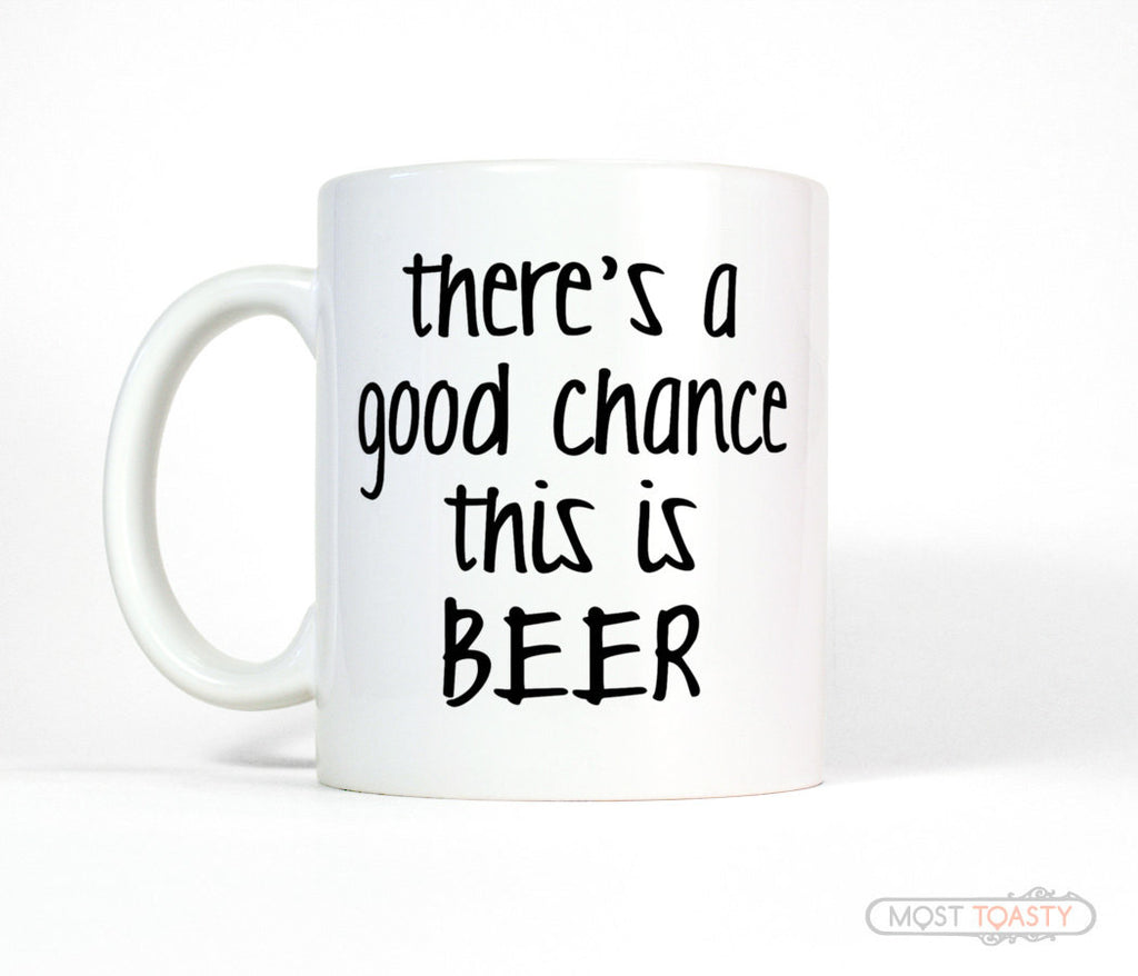 There's a Good Chance This Is Beer Funny Coffee Mug
