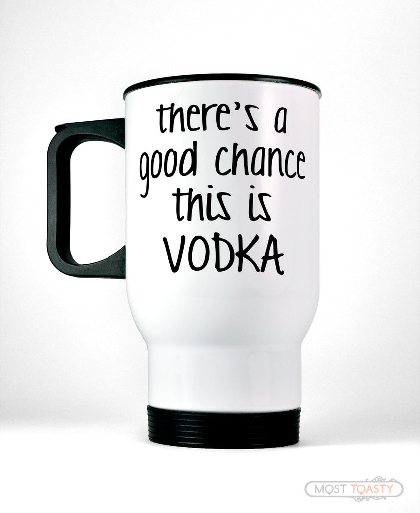 There's a Good Chance This Is Vodka Stainless Steel Travel Mug