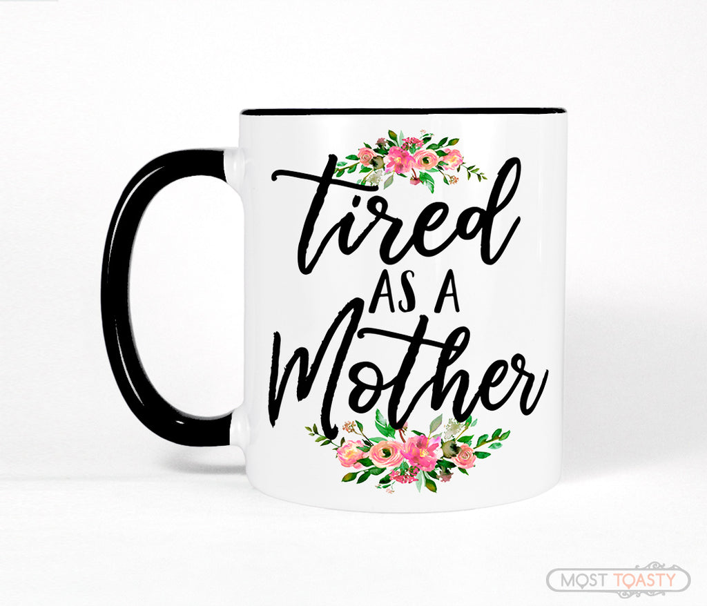 Funny Mom Quote Coffee Mug, Tired as a Mother Black and White Cup