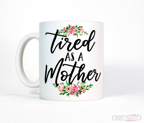 Tired as a Mother Funny Mothers Day New Mom Quote Mug