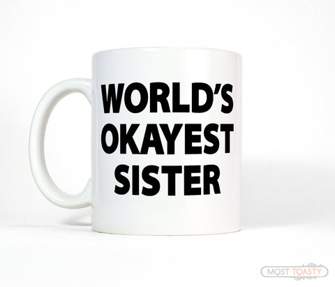 Funny Gift for Sister, World's Okayest Sister Coffee Mug