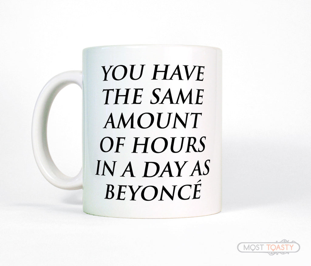 You Have The Same Amount Of Hours In A Day As Beyonce Motivational Coffee Mug