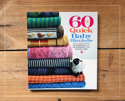 60 Quick Baby Blankets by Cascade Yarns