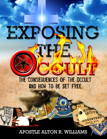 Exposing the Occult: The Consequences of the Occult and How to Be Set Free