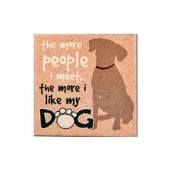 Dog Speak Absorbent Stone Coaster - The More People I Meet | Singpet.Com
