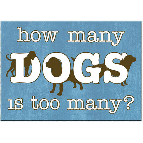 Dog Speak Standard Magnet - How Many Dog is Too Many ? | Singpet.Com