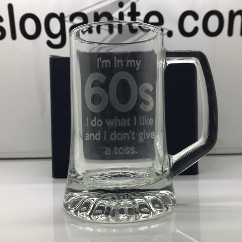 I'm in My 60s I Do What I Like & I Don't Give a Toss Engraved Glass Tankard