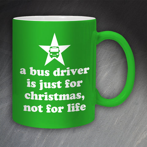A Bus Driver is Just for Christmas Not for Life Mug