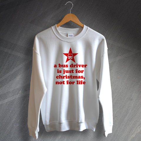 A Bus Driver is Just for Christmas Not for Life Sweatshirt