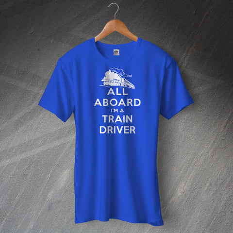 All Aboard I'm a Train Driver Unisex T-Shirt