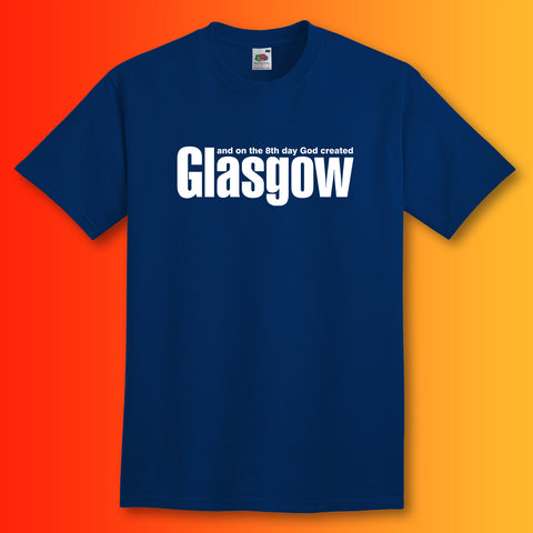 And on The 8th Day God Created Glasgow T-Shirt