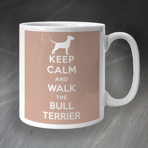 Keep Calm and Walk The Bull Terrier Mug