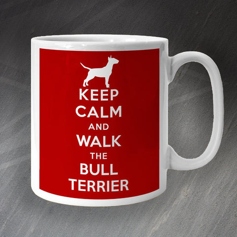Bull Terrier Mug Keep Calm and Walk The Bull Terrier