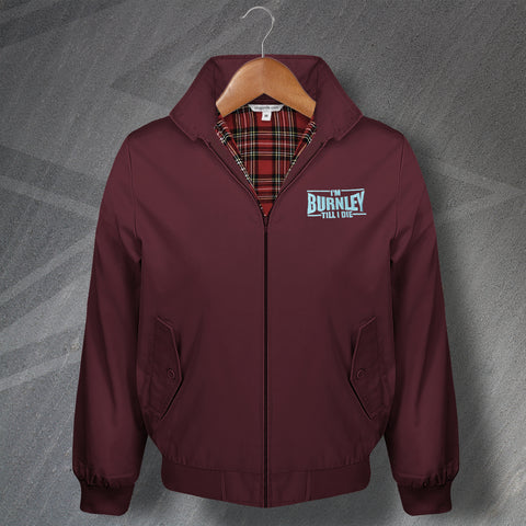 Burnley Football Harrington Jacket Embroidered I'm Burnley Till I Die