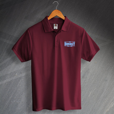 Burnley Football Polo Shirt Embroidered I'm Burnley Till I Die