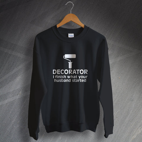 Painter and Decorator Sweatshirt I Finish What Your Husband Started