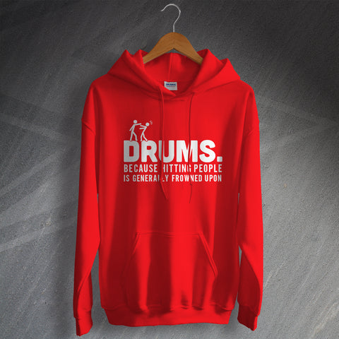 Drummer Hoodie Drums Because Hitting People is Generally Frowned Upon