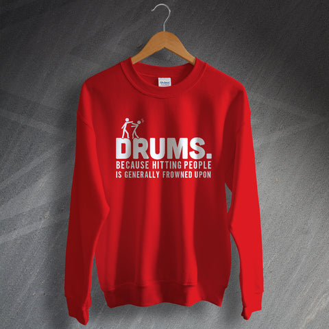 Drummer Sweatshirt Drums Because Hitting People is Generally Frowned Upon